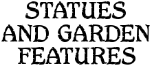 Statues and Garden Features